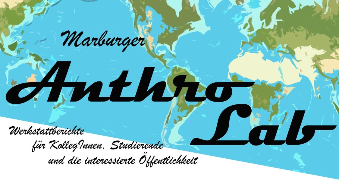 Bild mit Text: Marburger Anthro Lab. Werkstattberichte für Kolleginnen und Kollegen, Studierende und die interessierte Öffentlichkeit