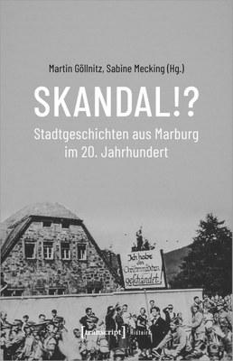 Skandal! Stadtgeschichten aus Marburg im 20. Jahrhundert