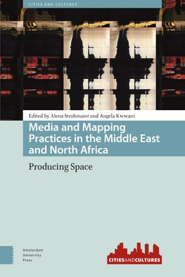 Strohmaier: Media and Mapping Practices in the Middle East and North Africa