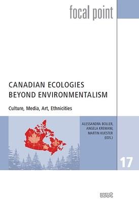 Canadian Ecologies Beyond Environmentalism  Culture, Media, Art, Ethnicities