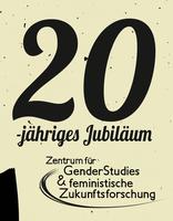 20-jähriges Jubiläum Zentrum für Gender Studies und feministische Zukunftsforschung
