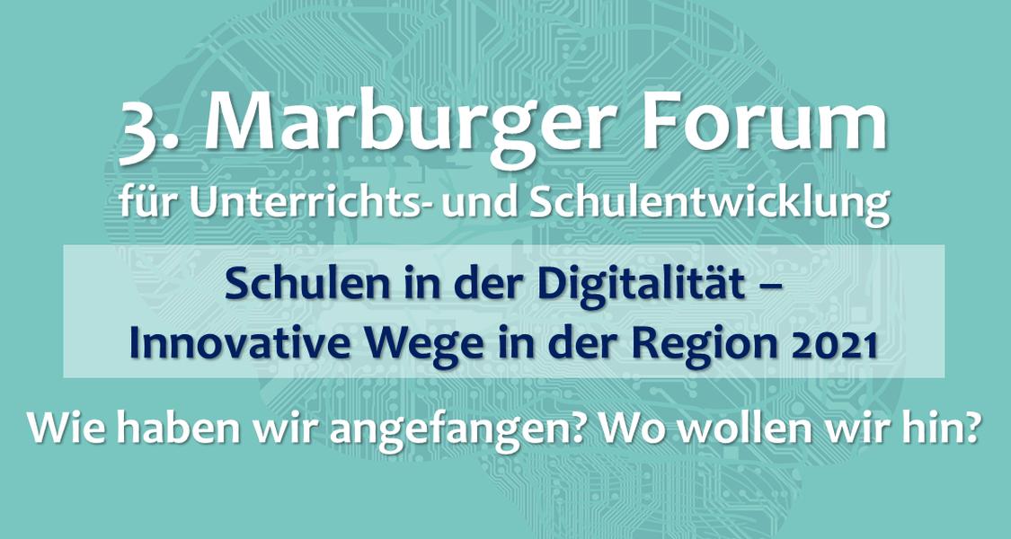 """Im Hintergrund der Bildes ist eine vereinfachte Darstellung eines Gehirns zu sehen. Im Vordergrund steht der Schriftzug: """"3. Marburger Forum  für Unterrichts- und Schulentwicklung. Schulen in der Digitalität – Innovative Wege in der Region 2021. Wie haben wir angefangen? Wo wollen wir hin?"""""""