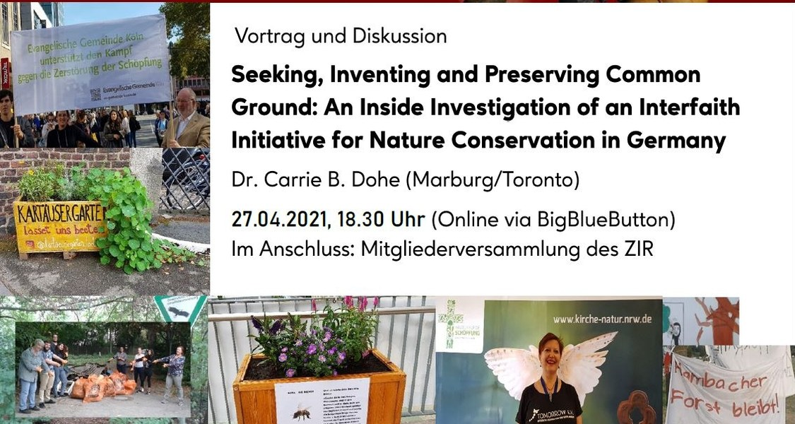 Flyer: Dr. Carrie B. Dohe (Marburg/Toronto): Seeking, Inventing and Preserving Common Ground: An Inside Investigation of an Interfaith Initiative for Nature Conservation in Germany  Dienstag, 27. April 2021, 18:30 Uhr